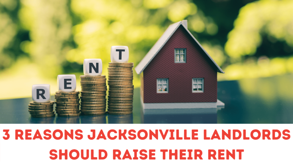 3 Reasons Jacksonville Landlords Should Raise Their Rent