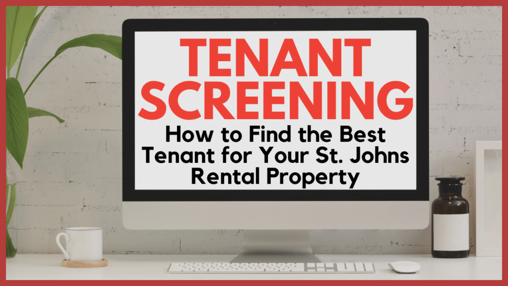 Tenant Screening: How to Find the Best Tenant for Your St. Johns Rental Property