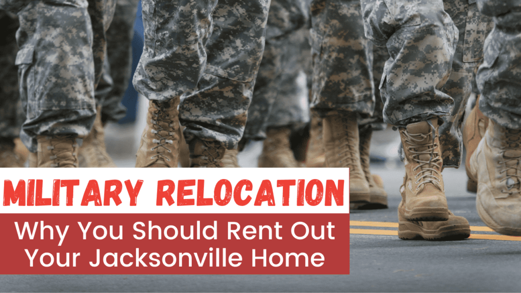 Military Relocation - Why You Should Rent Out Your Jacksonville Home