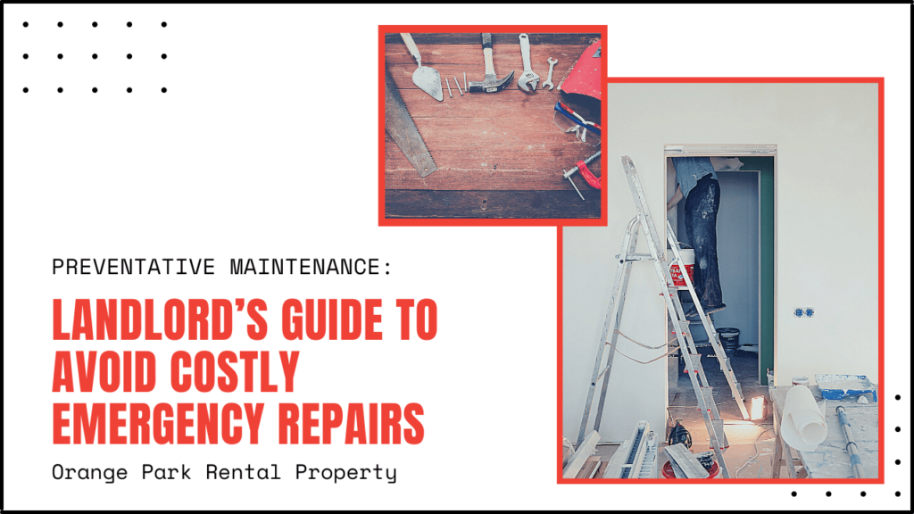 Preventative Maintenance: Landlord's Guide to Avoid Costly Emergency Repairs for Your Orange Park Rental Property - article banner